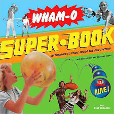 Wham-O Superbook: Celebrating 60 Years Inside the Fad Factory,Tim Walsh,New Book