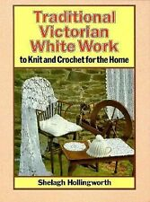 Traditional Victorian White Work: To Knit and Crochet for the Home