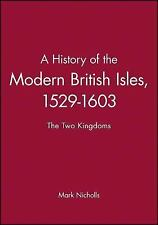 A History of the Modern British Isles, 1529-1603: The Two Kingdoms (A History of