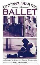 Getting Started in Ballet : A Parent's Guide to Dance Education by Anna...