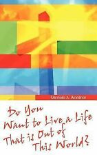 Do You Want to Live a Life That Is Out of the World? by Michael A. Woellner...