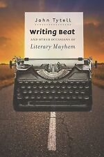 Writing Beat and Other Occasions of Literary Mayhem by John Tytell (2014,...