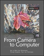 From Camera to Computer : How to Make Fine Photographs Through Examples,...