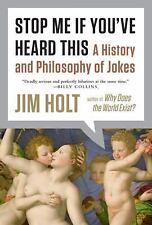 Stop Me If You've Heard This : A History and Philosophy of Jokes by Jim Holt...