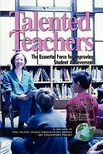 Talented Teachers : The Essential Force for Improving Student Achievement...