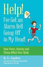 Help! I've Got an Alarm Bell Going Off in My Head!: How Panic, Anxiety and Stres