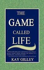 The Game Called Life by Kay Gilley (2001, Paperback)