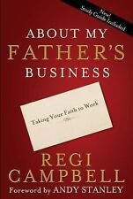 About My Father's Business : Taking Your Faith to Work by Regi Campbell...