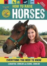 How To Raise Horses: Everything You Need to Know (FFA), Johnson, Samantha, Johns
