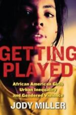 NEW Getting Played: African American Girls, Urban Inequality, and Gendered Viole