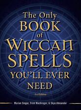 The Only Book of Wiccan Spells You'll Ever Need by Marian Singer, Skye...