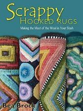 NEW Scrappy Hooked Rugs Making the Most of the Wool in Your Stash Bea Brock