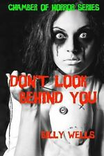 Don't Look Behind You : A Collection of Horror by Billy Wells (2013, Paperback)