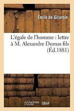 L' Egale de L'Homme : Lettre a M. Alexandre Dumas Fils by De Girardin-E...