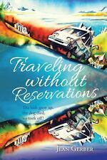 Traveling Without Reservations : The Kids Grew up, the Dog Died, We Took Off!...