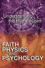 Faith, Physics, and Psychology: Rethinking Society and the Human Spirit, John Fi