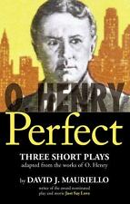 O. Henry Perfect : Three Short Plays by David J. Mauriello (2013, Paperback)