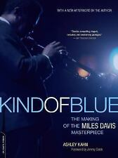 Kind of Blue: The Making of the Miles Davis Masterpiece by Kahn, Ashley