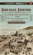 Iron Rails, Iron Men, and the Race to Link the Nation : The Story of the...