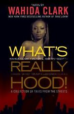 What's Really Hood! : A Collection of Tales from the Streets by Wahida Clark...