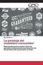 La Paradoja Del Ciudadano-Consumidor by Barria Marcelo (2015, Paperback)