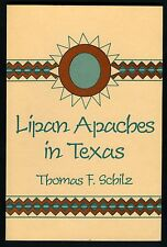 Lipan Apaches in Texas by Schilz 1767-1860 Their Religion, History, Alliances