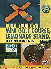 Build Your Own Mini Golf Course, Lemonade Stand, and Other Things to Do by...