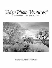 ''My Photo Ventures'' : Selected Images by Artist by Towen (2008, Paperback)