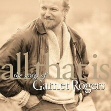 Garnet Rogers : All That Is CD (2011)