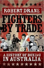 Fighters By Trade: Highlights Of Australian Boxing By Robert Drane (Paperback)