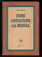 COPLAND AARON COME ASCOLTARE LA MUSICA GARZANTI 1950