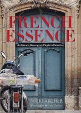French Essence: Ambience, Beauty, and Style in Provence - New - Archer, Vicki -
