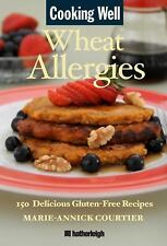Cooking Well: Wheat Allergies: The Complete Health Guide for Gluten-Free Nutriti