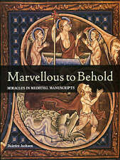 Marvellous to Behold: Miracles in Illuminated Manuscripts, Deirdre Jackson, Good