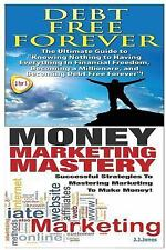 Finances Box Set: Debt Free Forever and Money Marketing Mastery by J. Jones...