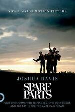 Spare Parts: Four Undocumented Teenagers, One Ugly Robot, and the Battle for the