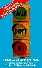 Walk, Don't Die: How to Stay Fit, Trim and Healthy Without Killing Yourself