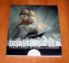 DISASTERS AT SEA A VISUAL HISTORY OF INFAMOUS SHIPWRECKS BY LIZ MECHEM