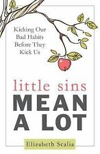 Little Sins Mean a Lot: Kicking Our Bads Habits Before They Kick Us, Elizabeth S