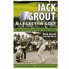 Jack Grout : A Legacy in Golf by Dick Grout (2012, Hardcover)