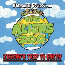 The Aliens Zoo : Zigzag's Trip to Earth by Nathaniel Goulbourne (2014,...