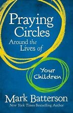 Praying Circles Around the Lives of Your Children by Mark Batterson (2014, Hardc