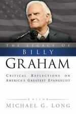The Legacy of Billy Graham : Critical Reflections on America's Greatest...