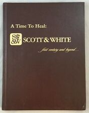 A Time to Heal: Scott & White, First Century and Beyond Hospital Temple Texas