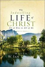 The Indwelling Life of Christ : All of Him in All of Me by Ian Thomas (2006,...