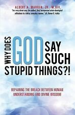Why Does God Say Such Stupid Things?! by Jr M. D. I. V. Albert a Warren...