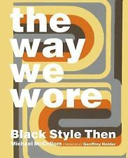 The Way We Wore : Black Style Then by Michael McCollom (2014, Hardcover)
