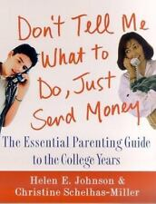 Don't Tell Me What to Do, Just Send Money: The Essential Parenting Guide to the