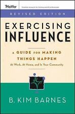 Exercising Influence: A Guide For Making Things Happen at Work, at Home, and in