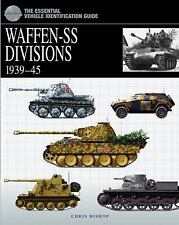 WAFFEN SS DIVISIONS, 1939-1945 (The Essential Vehicle Identification Guide)